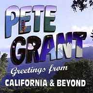 Pete Grant - Greetings from California & Beyond